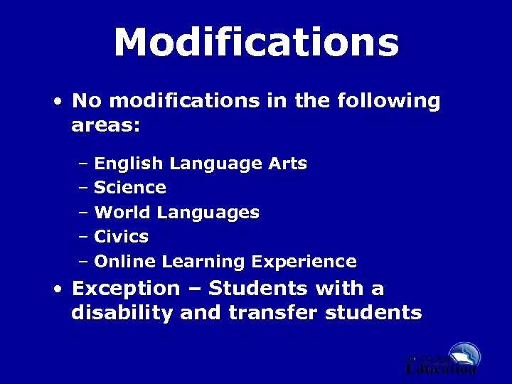 Modifications • No modifications in the following areas: – English Language Arts – Science