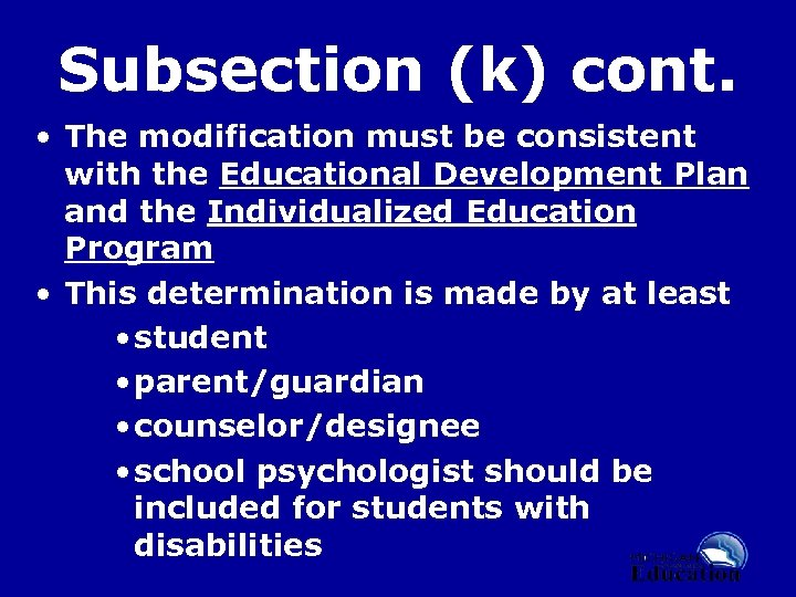 Subsection (k) cont. • The modification must be consistent with the Educational Development Plan