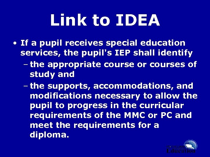 Link to IDEA • If a pupil receives special education services, the pupil's IEP