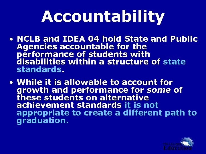 Accountability • NCLB and IDEA 04 hold State and Public Agencies accountable for the