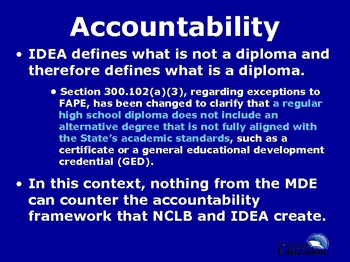 Accountability • IDEA defines what is not a diploma and therefore defines what is