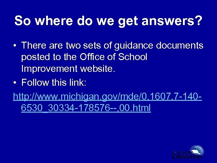 So where do we get answers? • There are two sets of guidance documents