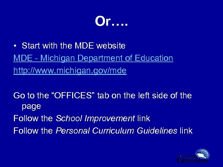 Or…. • Start with the MDE website MDE - Michigan Department of Education http: