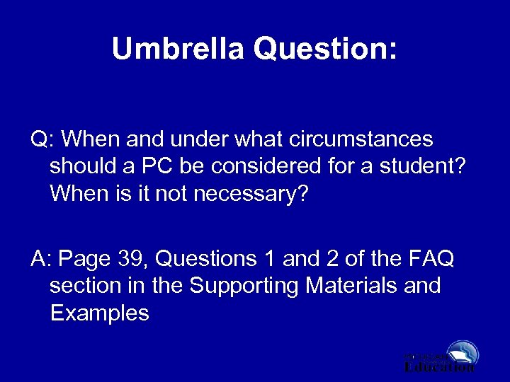 Umbrella Question: Q: When and under what circumstances should a PC be considered for