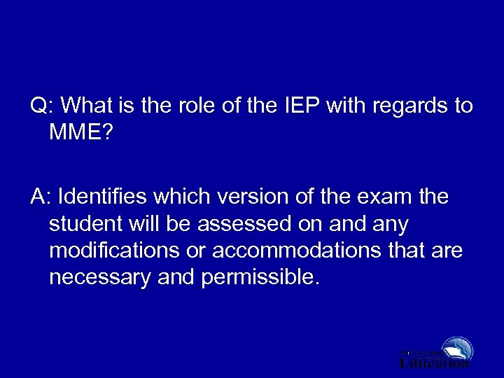 Q: What is the role of the IEP with regards to MME? A: Identifies