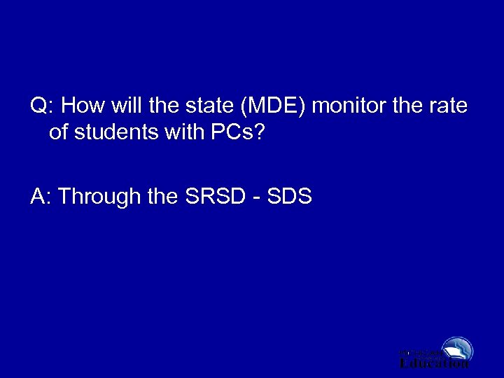 Q: How will the state (MDE) monitor the rate of students with PCs? A: