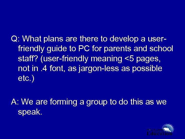 Q: What plans are there to develop a userfriendly guide to PC for parents