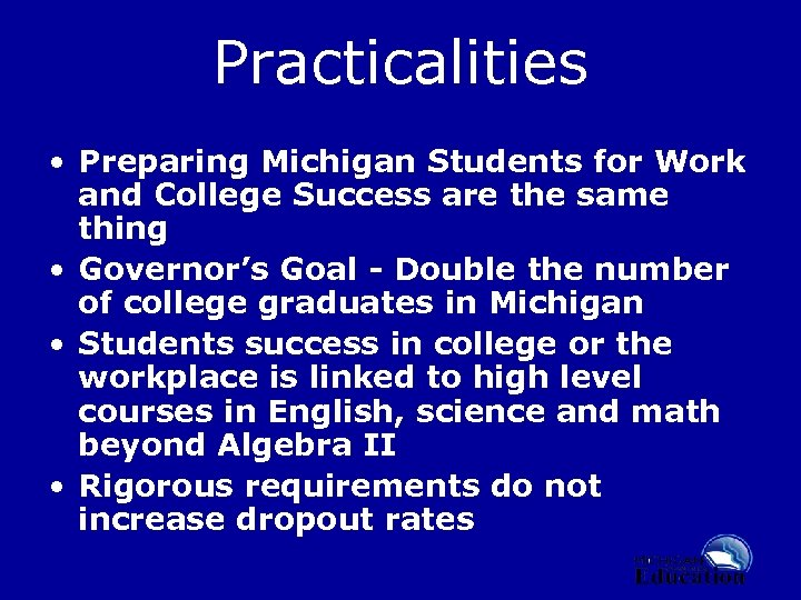 Practicalities • Preparing Michigan Students for Work and College Success are the same thing