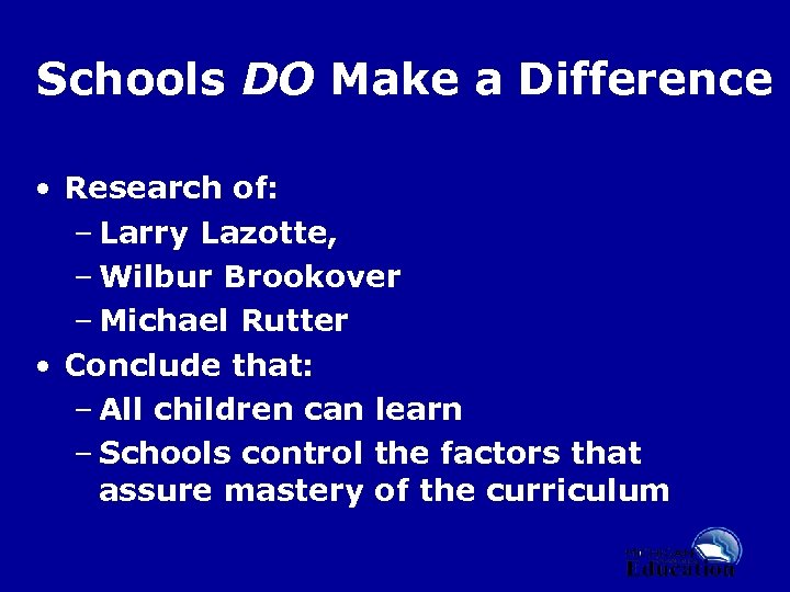 Schools DO Make a Difference • Research of: – Larry Lazotte, – Wilbur Brookover