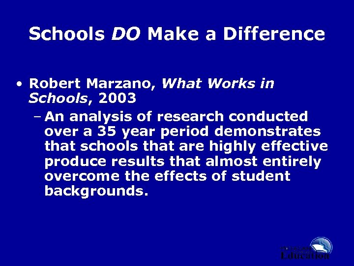 Schools DO Make a Difference • Robert Marzano, What Works in Schools, 2003 –