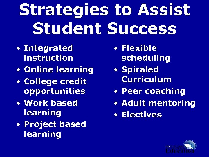Strategies to Assist Student Success • Integrated instruction • Online learning • College credit