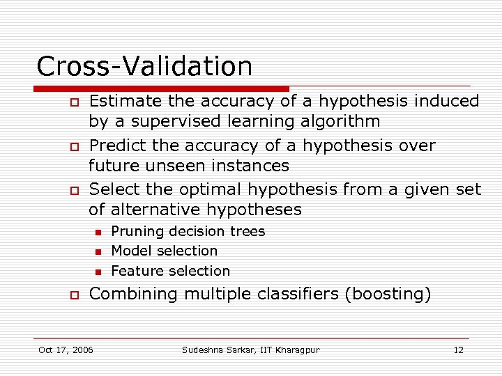 Cross-Validation o o o Estimate the accuracy of a hypothesis induced by a supervised