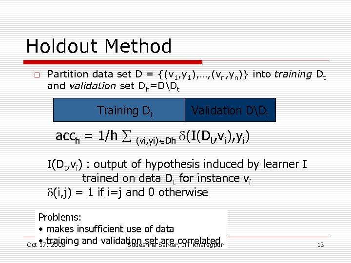 Holdout Method o Partition data set D = {(v 1, y 1), …, (vn,