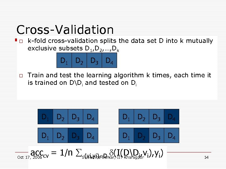 Cross-Validation o k-fold cross-validation splits the data set D into k mutually exclusive subsets
