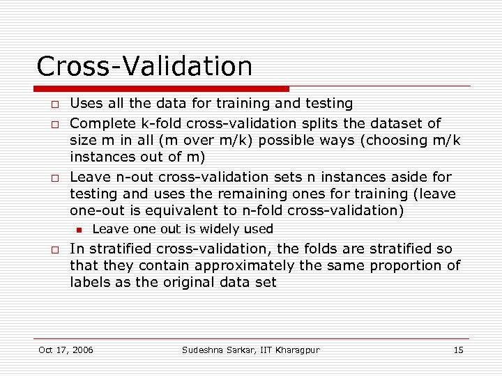 Cross-Validation o o o Uses all the data for training and testing Complete k-fold