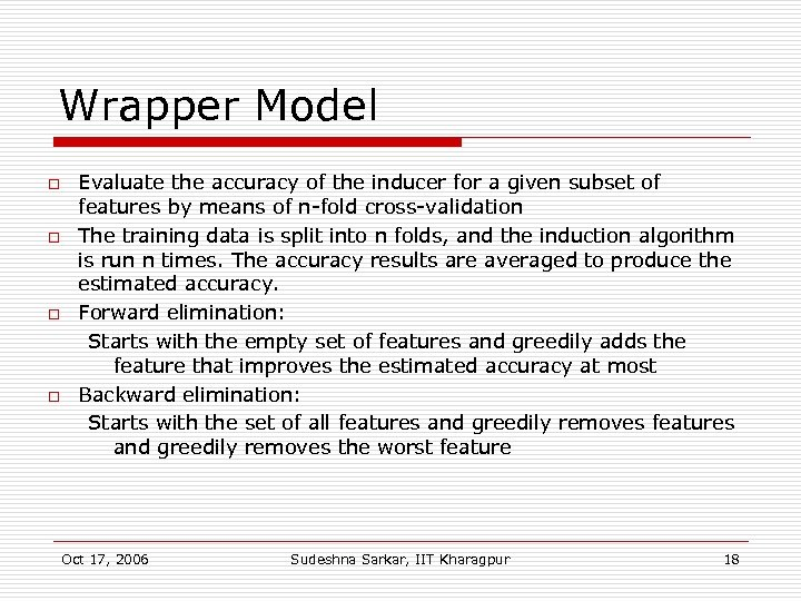 Wrapper Model o o Evaluate the accuracy of the inducer for a given subset