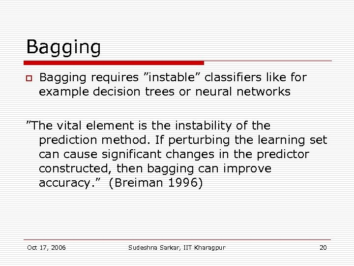 """Bagging o Bagging requires """"instable"""" classifiers like for example decision trees or neural networks"""