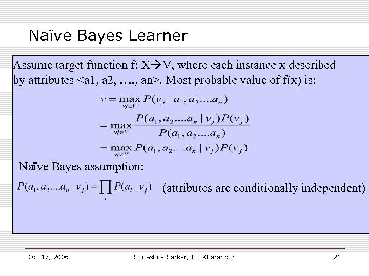 Naïve Bayes Learner Assume target function f: X V, where each instance x described