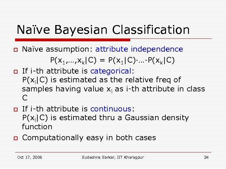 Naïve Bayesian Classification o o Naïve assumption: attribute independence P(x 1, …, xk|C) =
