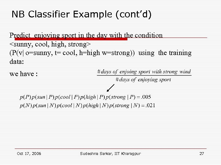 NB Classifier Example (cont'd) Predict enjoying sport in the day with the condition <sunny,