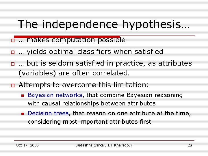 The independence hypothesis… o … makes computation possible o … yields optimal classifiers when