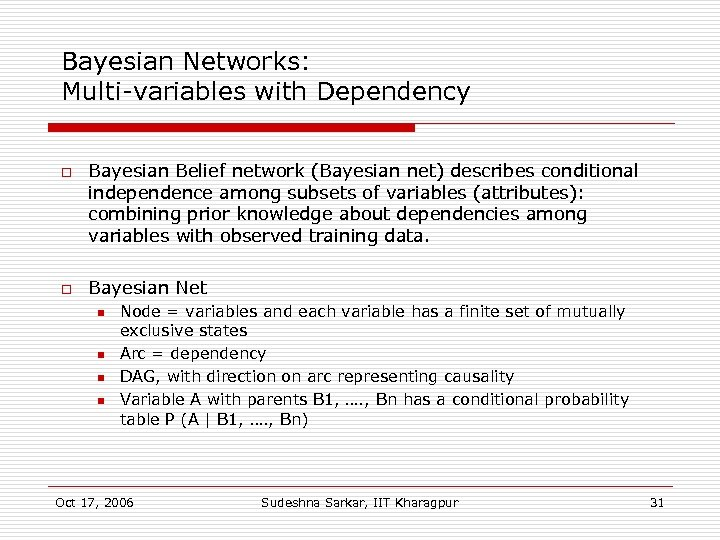 Bayesian Networks: Multi-variables with Dependency o o Bayesian Belief network (Bayesian net) describes conditional
