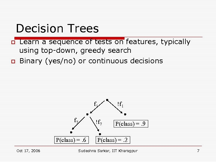Decision Trees o o Learn a sequence of tests on features, typically using top-down,
