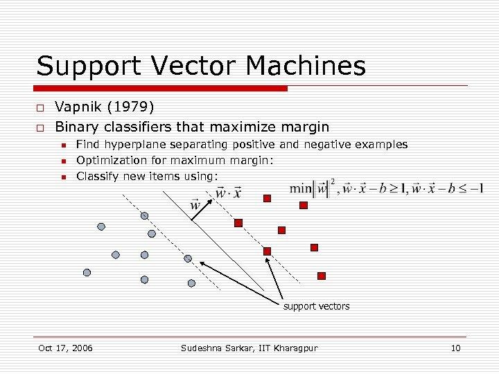 Support Vector Machines o o Vapnik (1979) Binary classifiers that maximize margin n Find