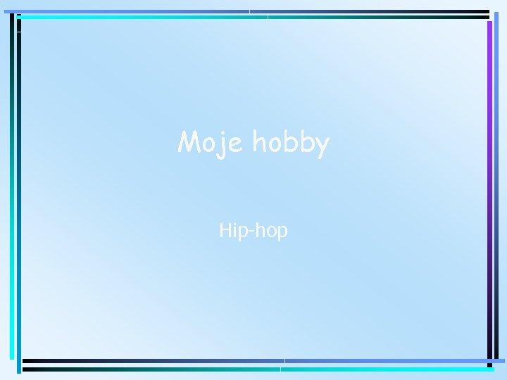 Moje hobby Hip-hop
