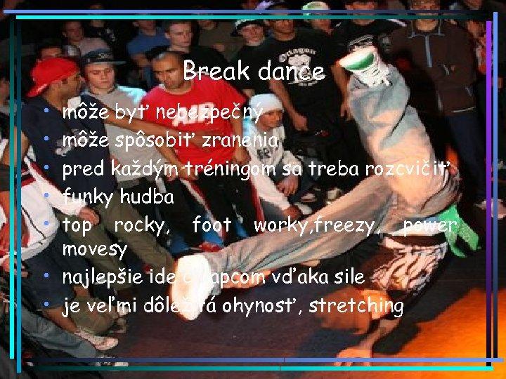 Break dance • • • môže byť nebezpečný môže spôsobiť zranenia pred každým tréningom