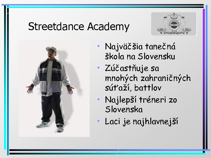 Streetdance Academy • Najväčšia tanečná škola na Slovensku • Zúčastňuje sa mnohých zahraničných súťaží,