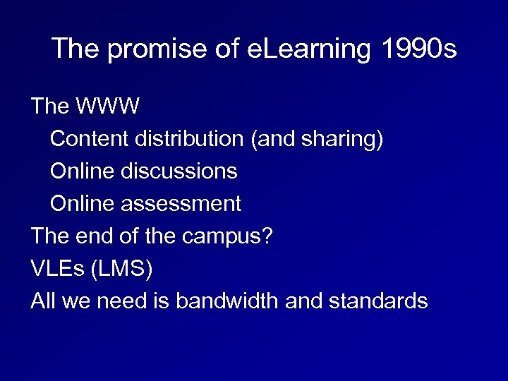 The promise of e. Learning 1990 s The WWW Content distribution (and sharing) Online