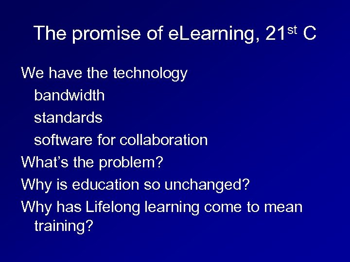 The promise of e. Learning, 21 st C We have the technology bandwidth standards
