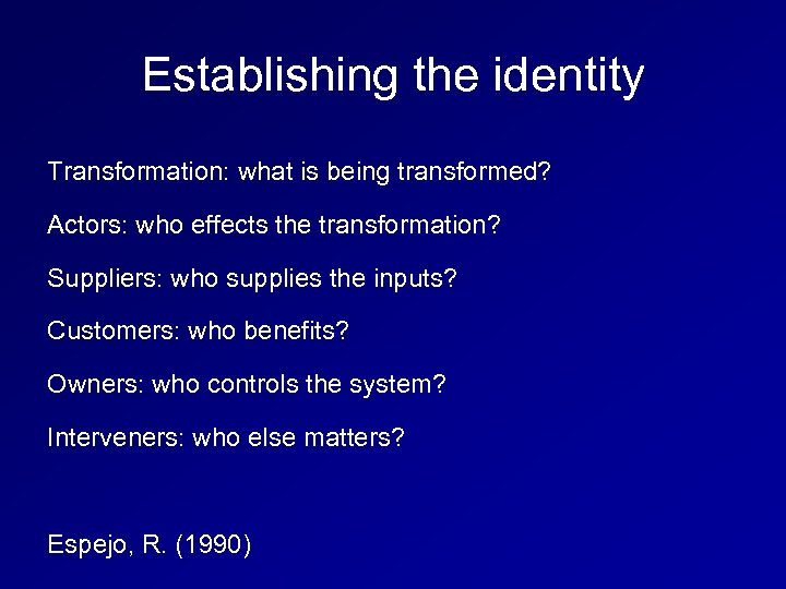 Establishing the identity Transformation: what is being transformed? Actors: who effects the transformation? Suppliers: