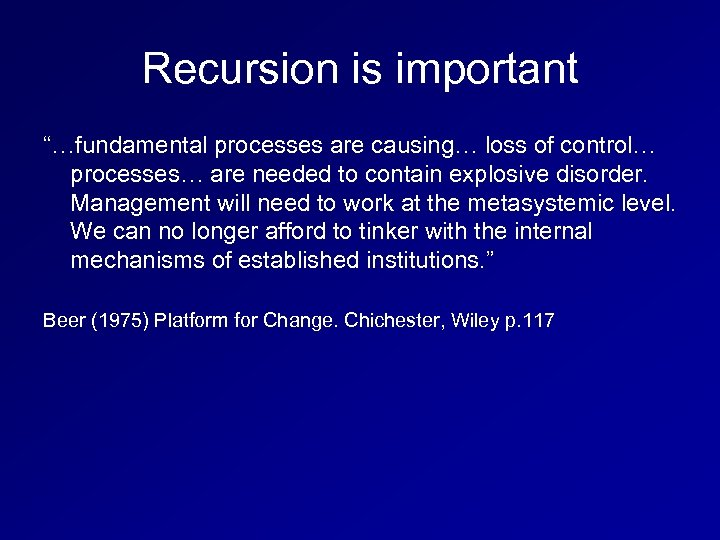 "Recursion is important ""…fundamental processes are causing… loss of control… processes… are needed to"