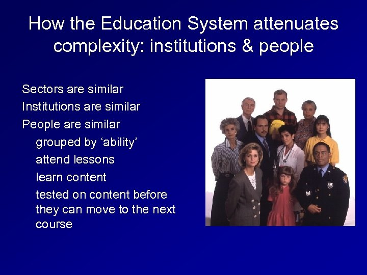 How the Education System attenuates complexity: institutions & people Sectors are similar Institutions are
