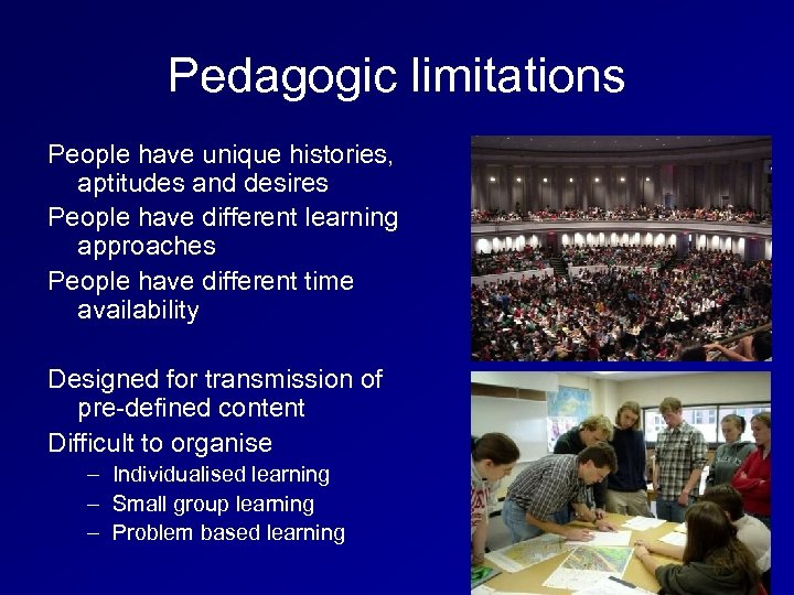 Pedagogic limitations People have unique histories, aptitudes and desires People have different learning approaches