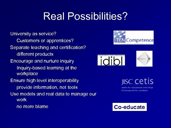 Real Possibilities? University as service? Customers or apprentices? Separate teaching and certification? different products