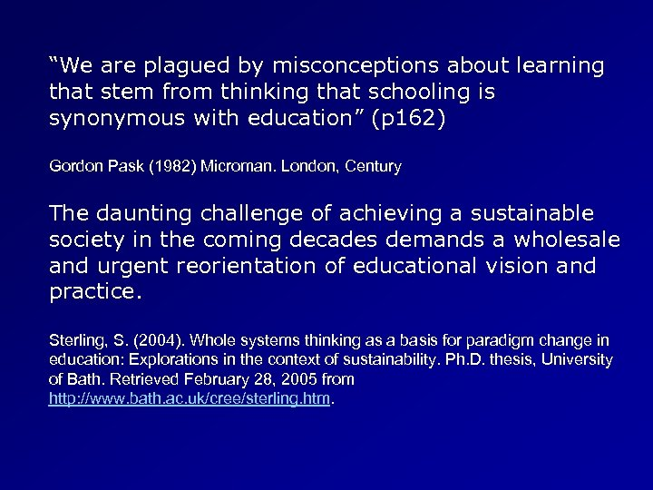 """We are plagued by misconceptions about learning that stem from thinking that schooling is"