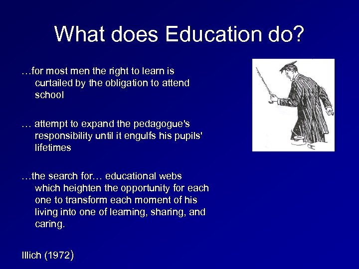 What does Education do? …for most men the right to learn is curtailed by