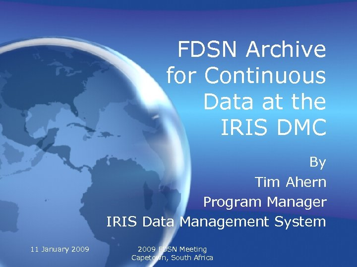 FDSN Archive for Continuous Data at the IRIS DMC By Tim Ahern Program Manager