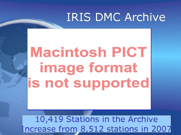IRIS DMC Archive 10, 419 Stations in the Archive Increase from 8, 512 stations