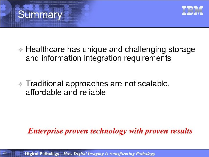 Summary v Healthcare has unique and challenging storage and information integration requirements v Traditional