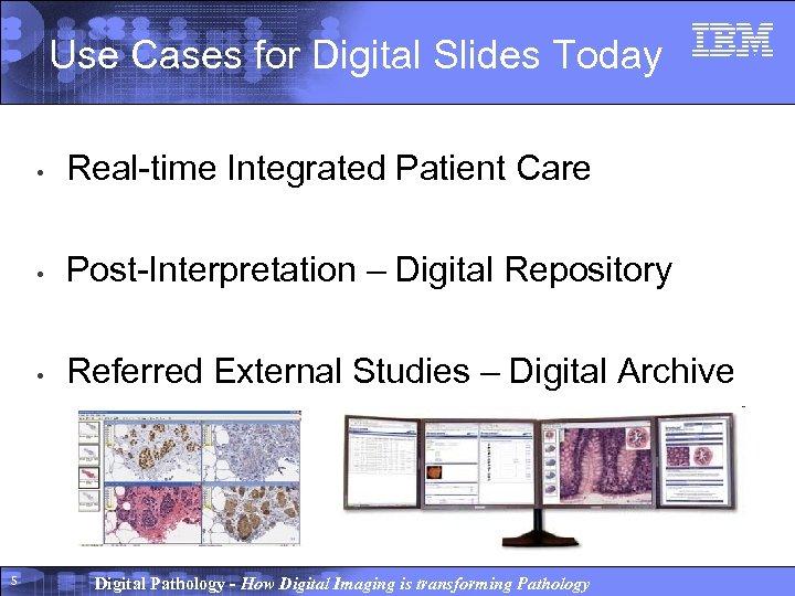 Use Cases for Digital Slides Today • • Post-Interpretation – Digital Repository • 5