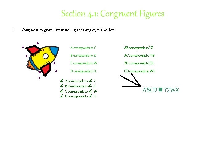 Section 4. 1: Congruent Figures • Congruent polygons have matching sides, angles, and vertices.