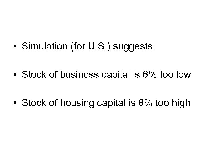 • Simulation (for U. S. ) suggests: • Stock of business capital is