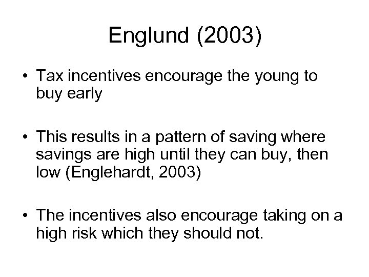 Englund (2003) • Tax incentives encourage the young to buy early • This results