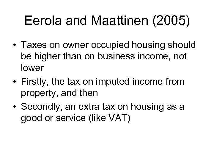 Eerola and Maattinen (2005) • Taxes on owner occupied housing should be higher than