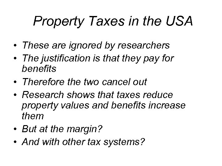 Property Taxes in the USA • These are ignored by researchers • The justification