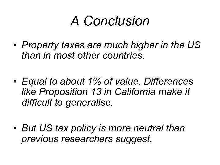 A Conclusion • Property taxes are much higher in the US than in most